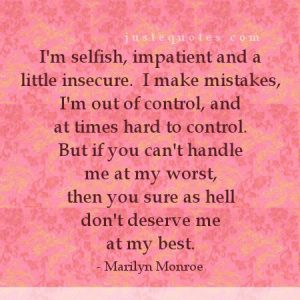 I am selfish impatient and a little insecure