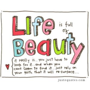 Life is full of beauty. It really is … you just have to look for it …