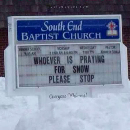 Whoever is praying for snow, please stop.