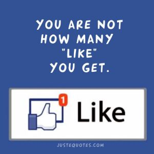 """You are not how many """"like"""" you get …"""