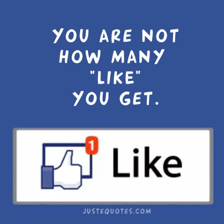 "You are not how many ""like"" you get."