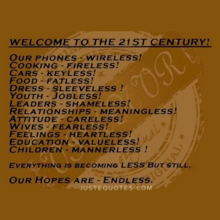 Welcome to the 21st century! Everything is becoming less but still, our hopes are - endless.