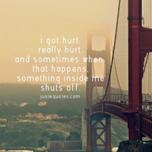 I got hurt really hurt and sometimes when that happens