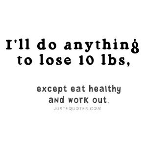 I'll do anything to lose 10 lbs, except …