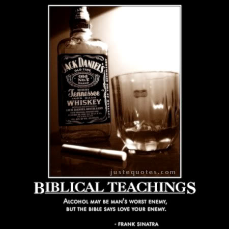 Biblical teachings - alcohol may be man's worst enemy, but the Bible says love your enemy. - Frank Sinatra