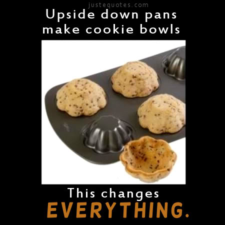 Upside down pans make cookie bowls. This changes everything.