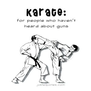 Karate: for people who haven't heart about guns.