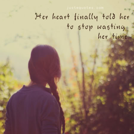 Her heart finally told her to stop wasting her time