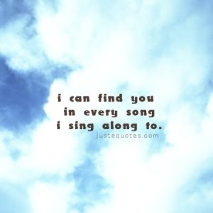 I can find you in every song I sing along to.