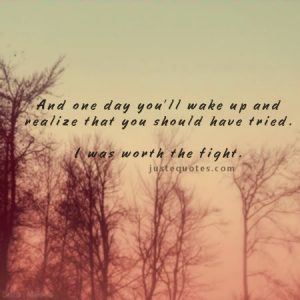 And one day you'll wake up and realize that you should have tried.