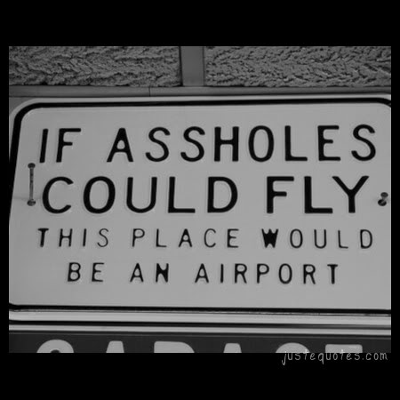 If assholes could fly this place would be an airport