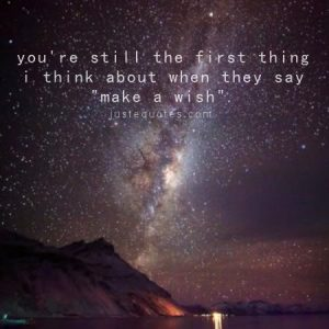 """you're still the first thing I think about when they say """"make a wish"""""""