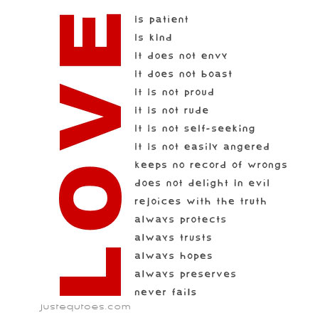 Love is patient. Love is kind. It does not envy. It is does not boast ...
