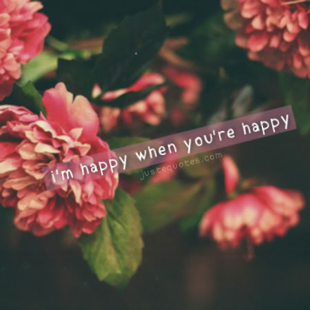I'm happy when you're happy