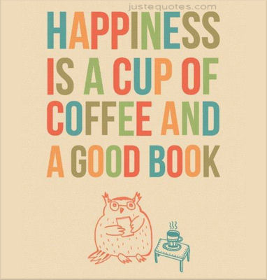 Happiness is a cup of coffee and a good book