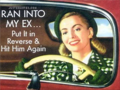 Ran into my ex ... put it in reverse & hit him again