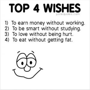 Top 4 wishes 1) to earn money without working …