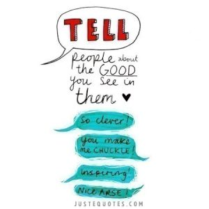 Tell people about the good you see in them