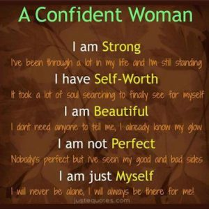 A confident woman – I am strong. I've been through a lot in my life and I'm still standing …