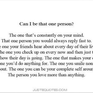 Can I be that one person? The one that's constantly on your mind.