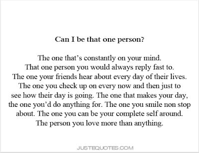 Can I be that one person? The one that's constantly on your mind. That one person you would always reply fast to. The one your friends hear about every day of their lives. The one you check up on every now and then just to see how their day is going.