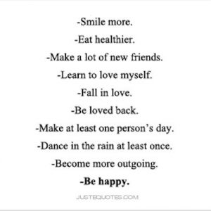 Smile more. Eat healthier. Make a lot of new friends. Fall in love.