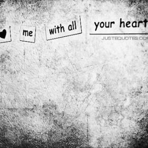 Love me with all your heart.