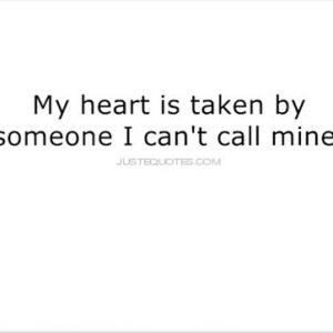 My heart is taken by someone I can't call mine.