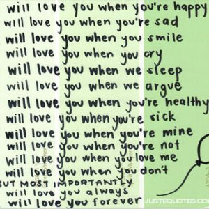 I will love you when you're happy. I will love you when you're sad.
