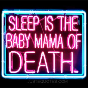 Sleep is the baby mama of death.