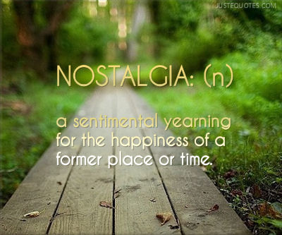 Nostalgia a sentimental yearning for the happiness of a former place or time