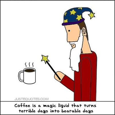 Coffee is a magic liquid that turns terrible days into bearable days.