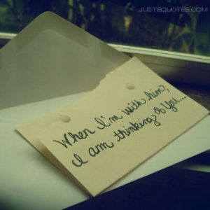 When I'm with him, I am thinking of you