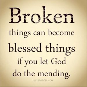 Broken things can become mended things if you let God do the mending.