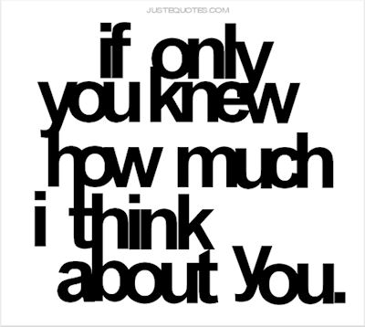 If you only knew how much I think of you