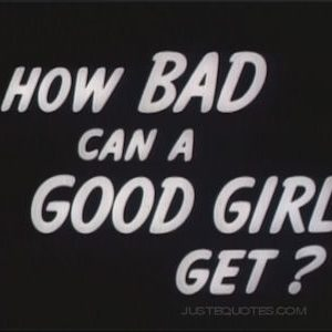 How bad can a good girl get?