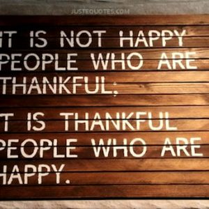 It is not happy people who are thankful …
