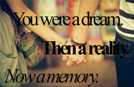 You were a dream. Then a reality. Now a memory.