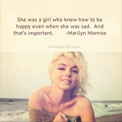 She was a girl who knew how to be happy even when she was sad. And that's important. - Marilyn Munroe
