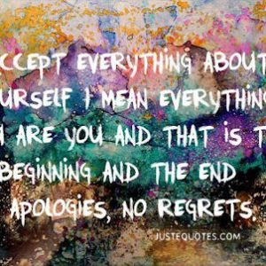 Accept everything about yourself. I mean everything. You are you and that is the beginning