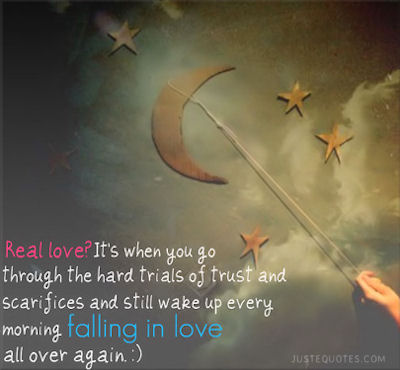 Real love - its when you go through the hard trials of trust and sacrifices and still wake up every morning falling in love all over again