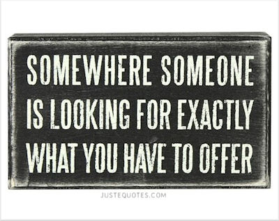 Somewhere someone is looking for exactly what you have