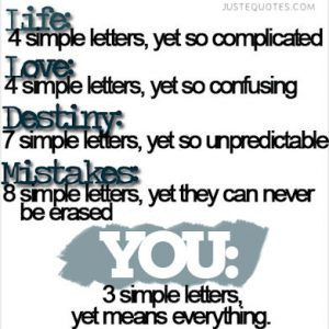 Life: 4 simple letters, yet so complicated. Love: 4 simple letters, yet so confusing.
