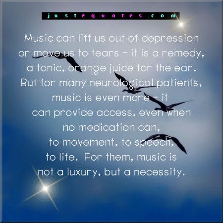 Music can lift us out of depression or move us to tears - it is a remedy, a tonic, orange juice for the ear. But for many neurological patients, music is even more - it can provide access, even when no medication can, to movement, to speech, to life. For them, music is not a luxury, but a necessity.