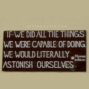 If we did all the things we were capable of doing