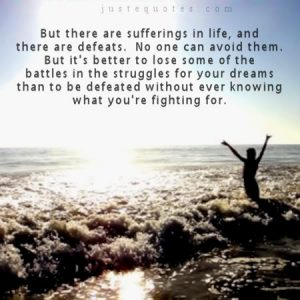 But there are sufferings in life, and there are defeats