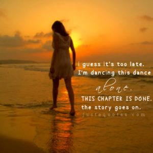 I guess it's too late. I'm dancing this dance alone.
