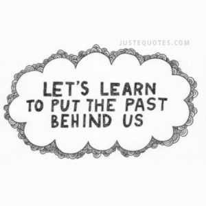 Let's learn to put the past behind us
