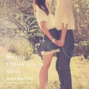 Mostly, I think you're quite wonderful.