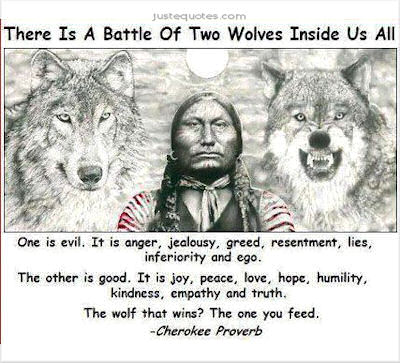 There is a battle of two wolves inside us all. One is evil. It is anger, jealousy, greed, resentment, lies, inferiority, and ego ...